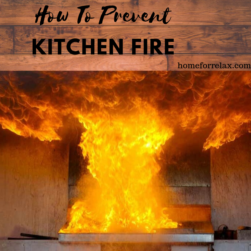 How To Prevent Kitchen Fires Tips Tricks Home For Relax